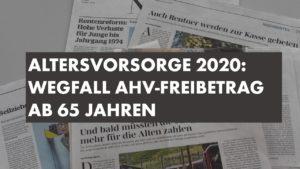 Altersvorsorge 2020: Wegfall AHV-Freibetrag